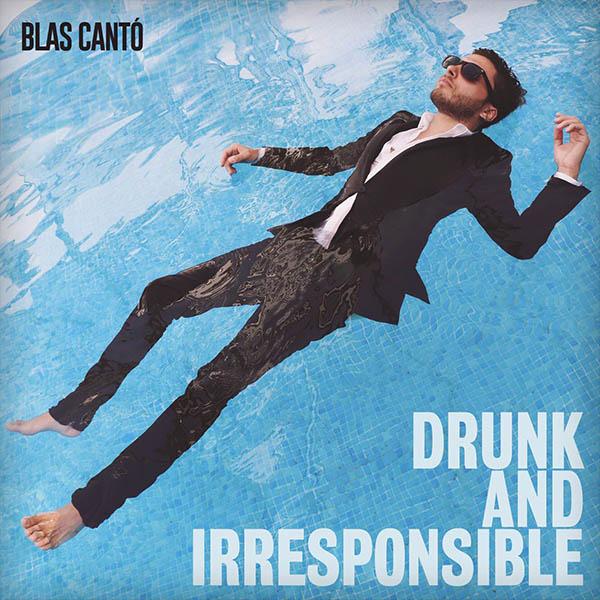 Blas Cantó - Drunk & Irresponsible