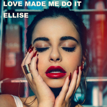 Ellise - Love Made Me Do It